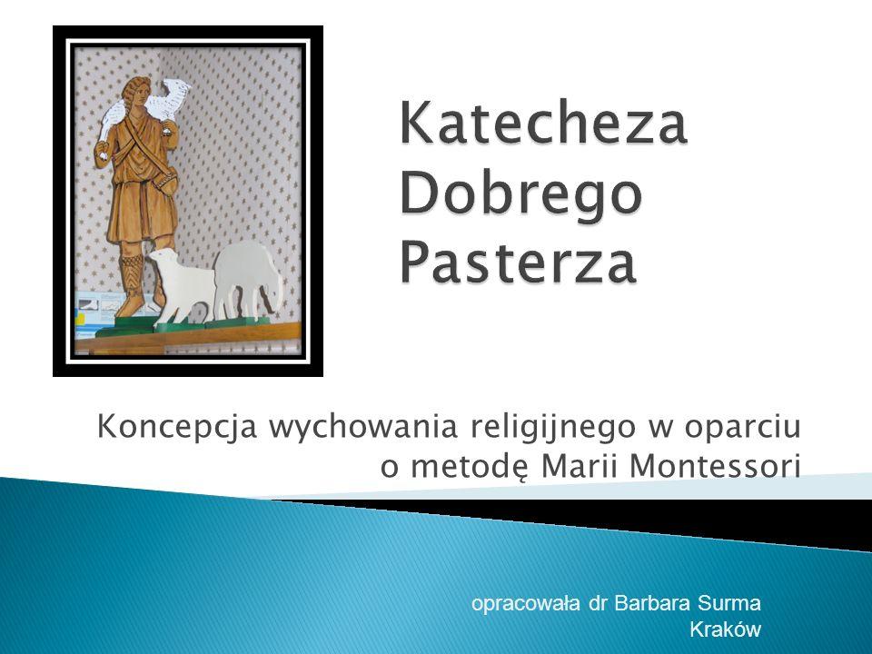 Koncepcja wychowania religijnego w oparciu o metodę Marii Montessori opracowała dr Barbara Surma Kraków