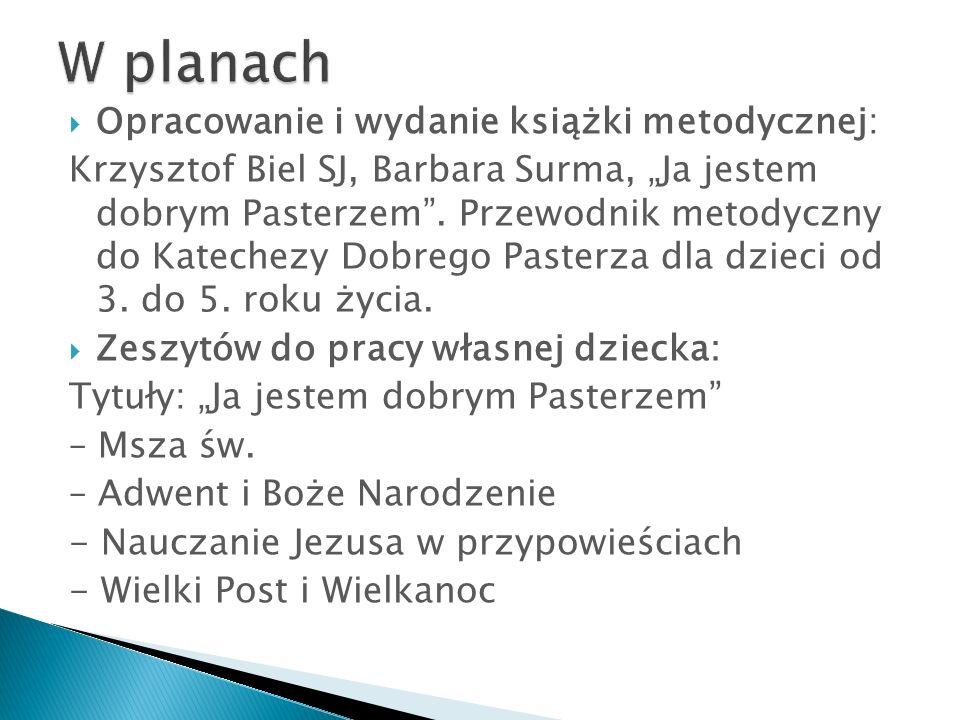Opracowanie i wydanie książki metodycznej: Krzysztof Biel SJ, Barbara Surma, Ja jestem dobrym Pasterzem. Przewodnik metodyczny do Katechezy Dobrego Pa