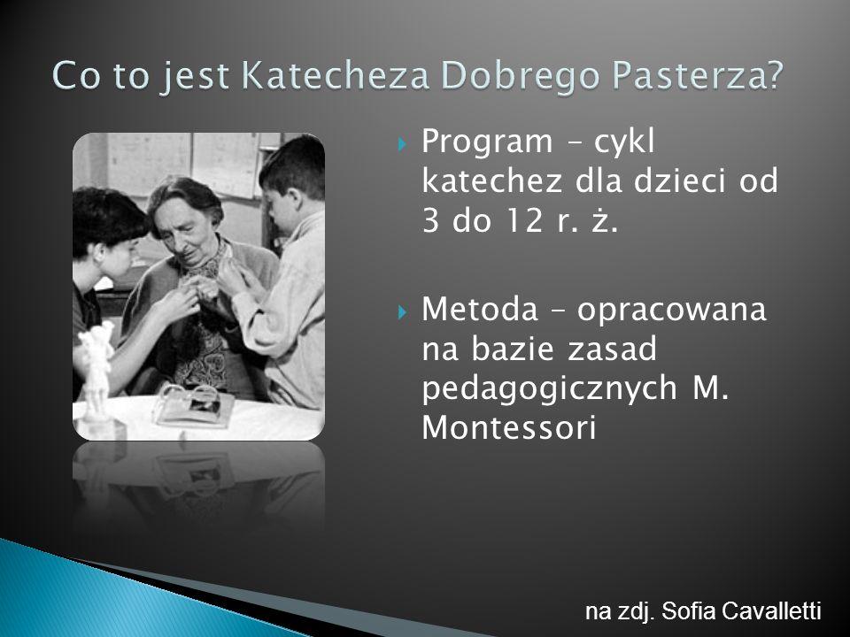 Program – cykl katechez dla dzieci od 3 do 12 r. ż. Metoda – opracowana na bazie zasad pedagogicznych M. Montessori na zdj. Sofia Cavalletti