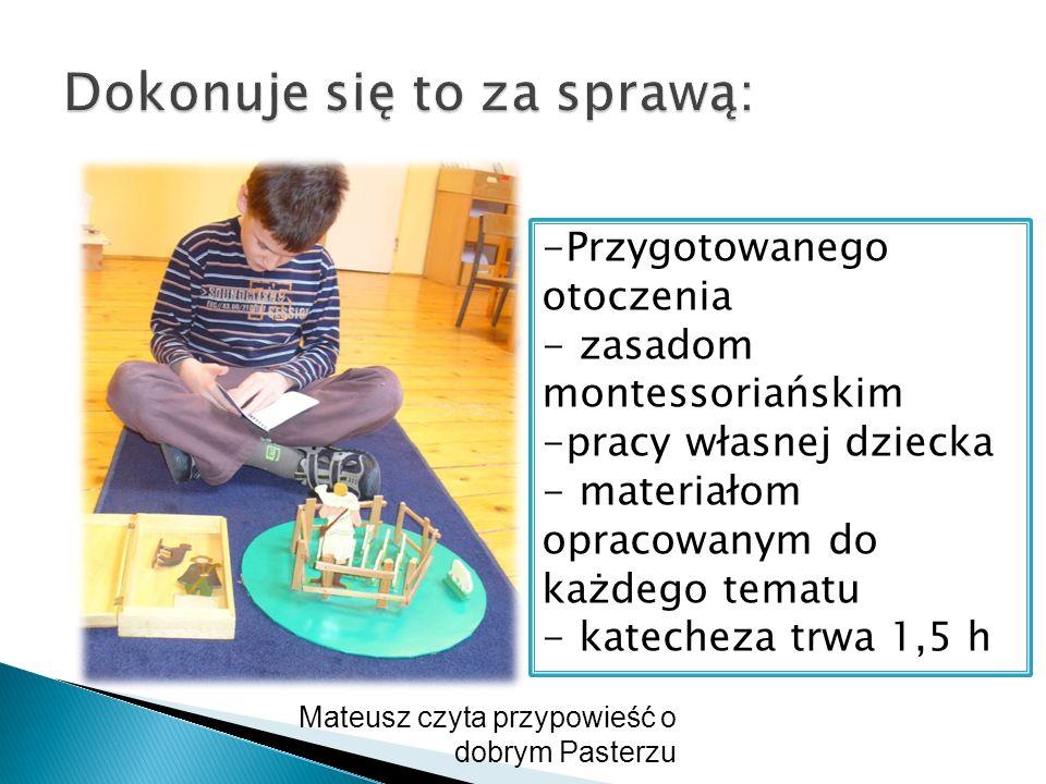 -Przygotowanego otoczenia - zasadom montessoriańskim -pracy własnej dziecka - materiałom opracowanym do każdego tematu - katecheza trwa 1,5 h Mateusz