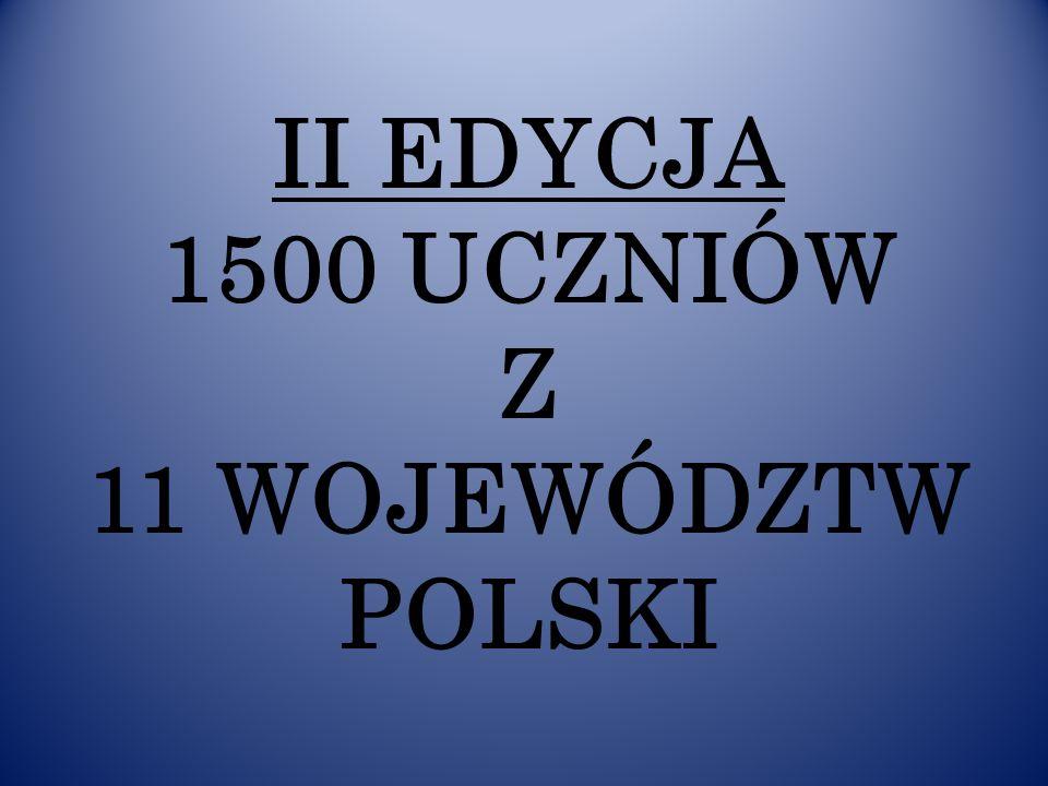 II EDYCJA 1500 UCZNIÓW Z 11 WOJEWÓDZTW POLSKI