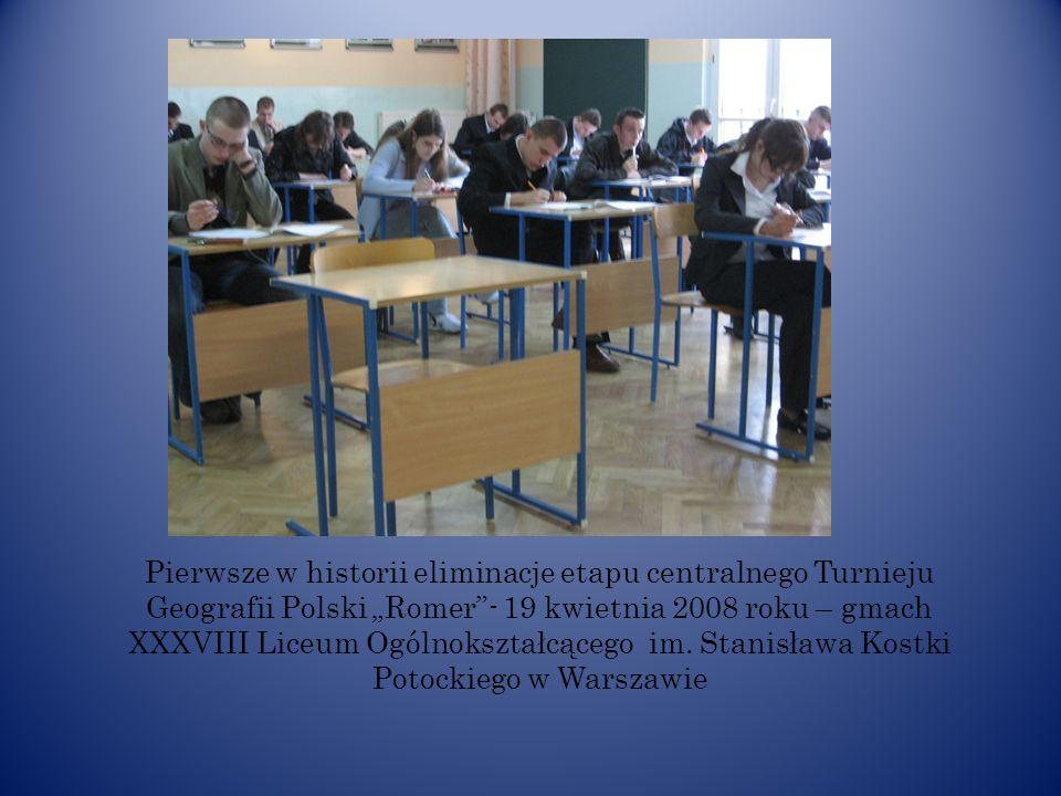 Pierwsze w historii eliminacje etapu centralnego Turnieju Geografii Polski Romer- 19 kwietnia 2008 roku – gmach XXXVIII Liceum Ogólnokształcącego im.
