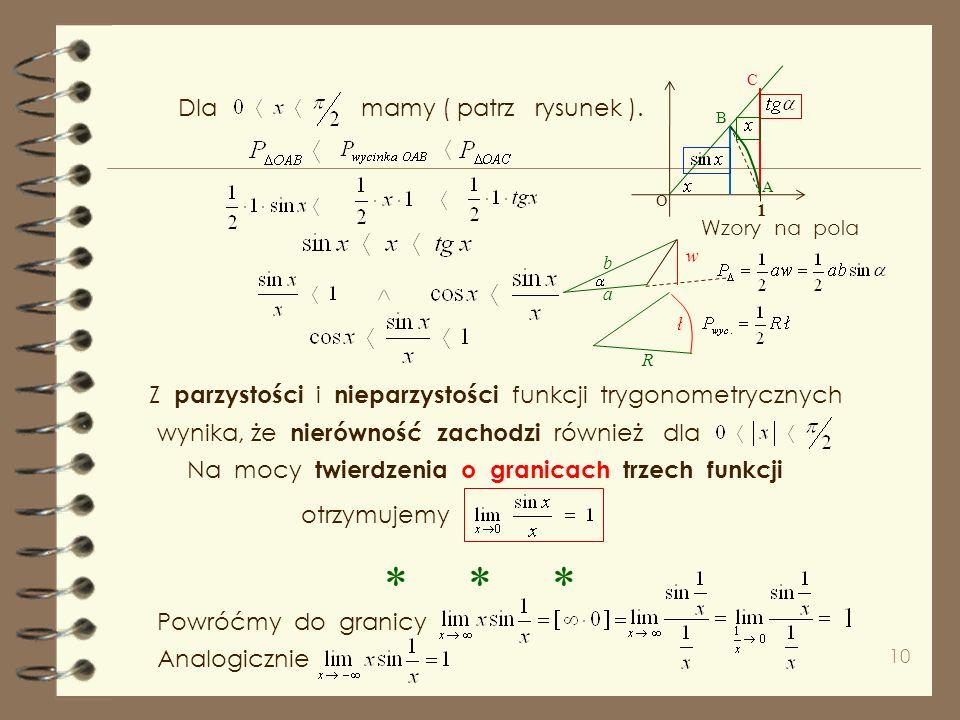 9 Ćwiczenie : Z najdźmy Z własności funkcji trygonometrycznych wiemy, że Więc mnożąc przez otrzymamy Korzystając z twierdzenia o granicy trzech funkcj