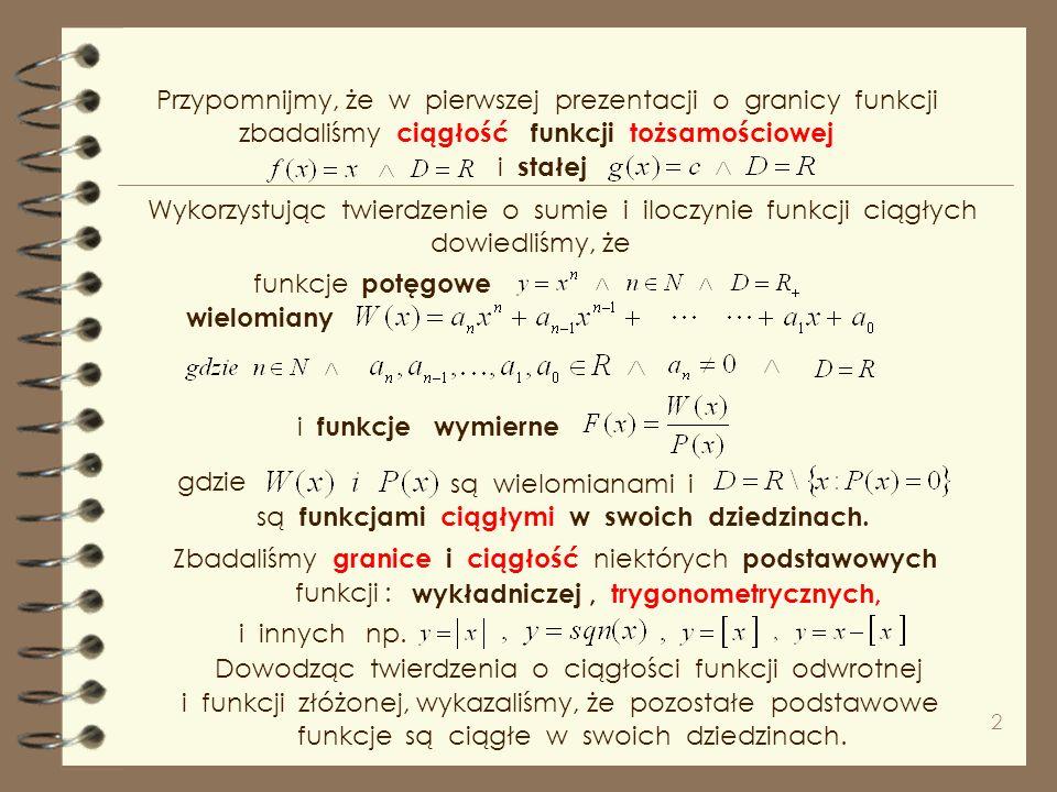 2 Przypomnijmy, że w pierwszej prezentacji o granicy funkcji Wykorzystując twierdzenie o sumie i iloczynie funkcji ciągłych i funkcje wymierne gdzie są wielomianami i i stałej są funkcjami ciągłymi w swoich dziedzinach.