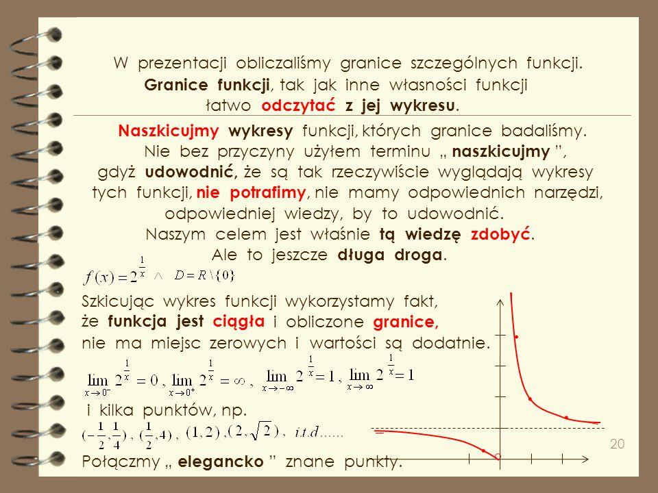 19 Poznaliśmy pierwsze dwa podstawowe pojęcia analizy matematycznej. Pojęcie granicy ciągu i granicy funkcji. W konsekwencji zdefiniowaliśmy funkcje c