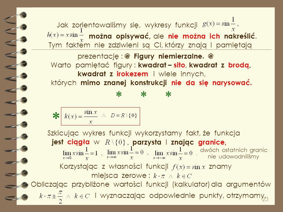 22 Szkicując wykres funkcji wykorzystamy fakt, że funkcja jest ciągła w i znamy granice, miejsca zerowe : i wskażmy argumenty dla których wartości fun