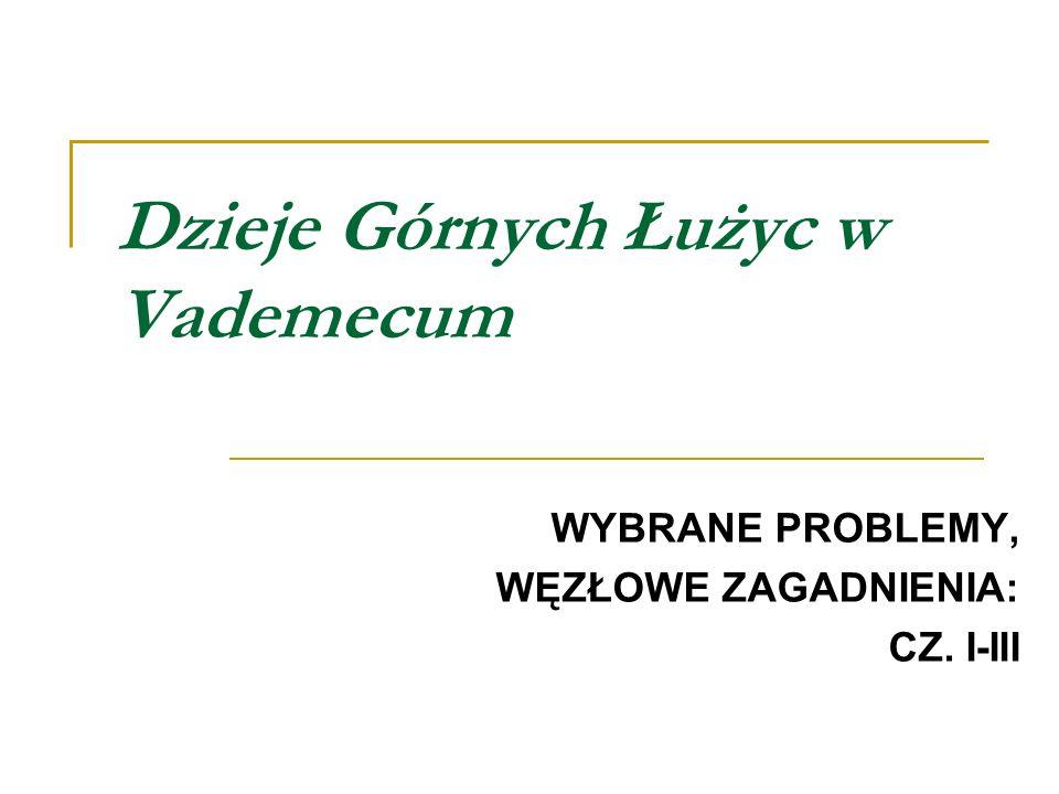 Węzłowe problemy 1: łużycki krąg kulturowy, grupa i kultura białowicka Vademecum Historii Górnych ŁużycWęzłowe problemy Vademecum: cz.