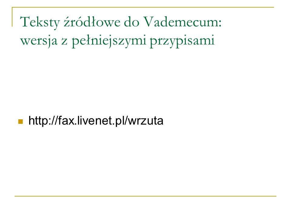 Teksty źródłowe do Vademecum: wersja z pełniejszymi przypisami http://fax.livenet.pl/wrzuta