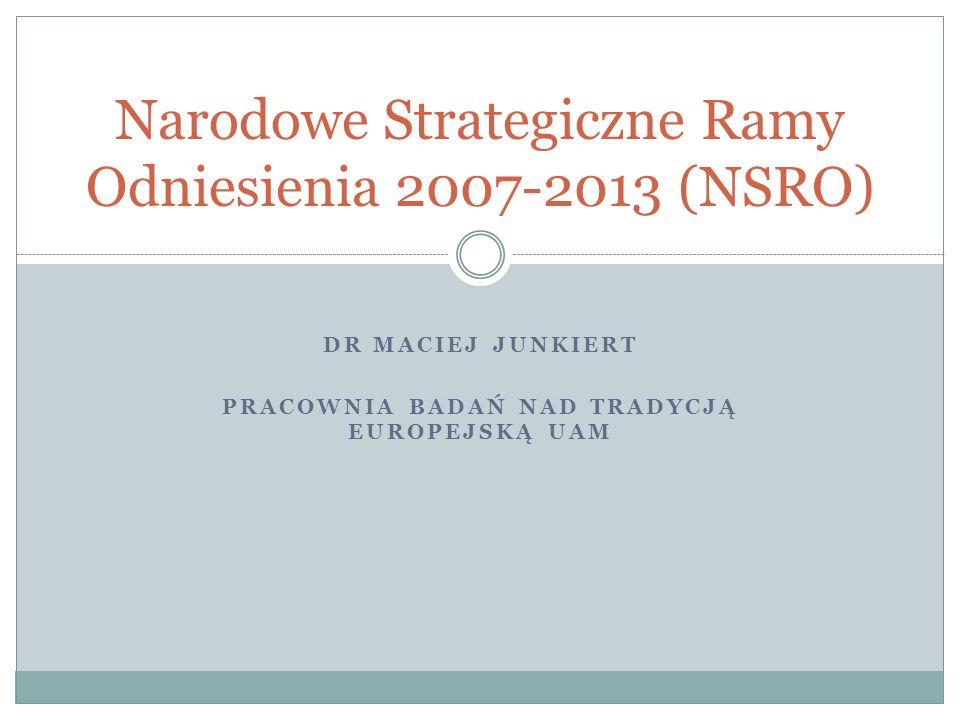 DR MACIEJ JUNKIERT PRACOWNIA BADAŃ NAD TRADYCJĄ EUROPEJSKĄ UAM Narodowe Strategiczne Ramy Odniesienia 2007-2013 (NSRO)