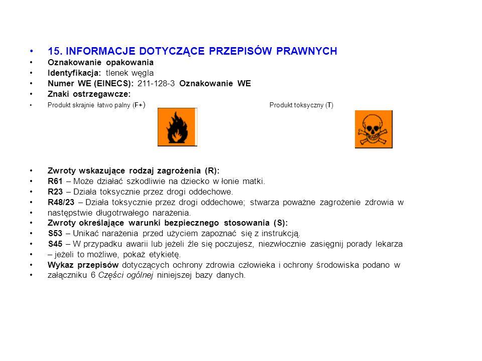 15. INFORMACJE DOTYCZĄCE PRZEPISÓW PRAWNYCH Oznakowanie opakowania Identyfikacja: tlenek węgla Numer WE (EINECS): 211-128-3 Oznakowanie WE Znaki ostrz