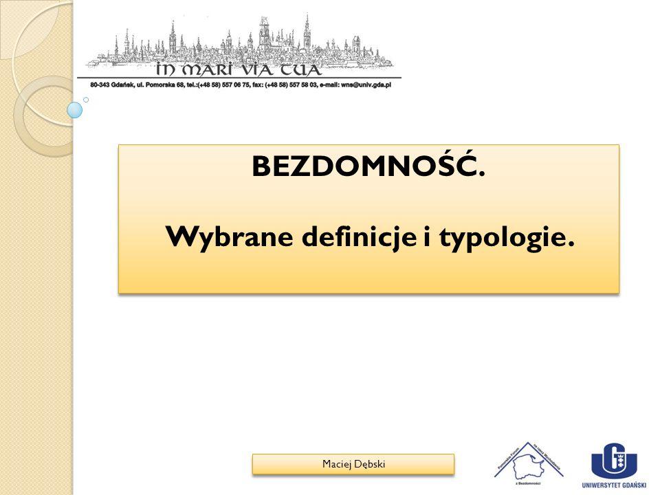 BEZDOMNOŚĆ. Wybrane definicje i typologie. BEZDOMNOŚĆ. Wybrane definicje i typologie. Maciej Dębski