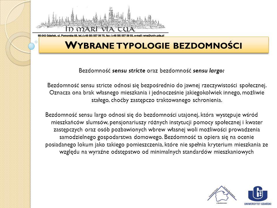 W YBRANE TYPOLOGIE BEZDOMNOŚCI Bezdomność sensu stricte oraz bezdomność sensu largo: Bezdomność sensu stricte odnosi się bezpośrednio do jawnej rzeczy