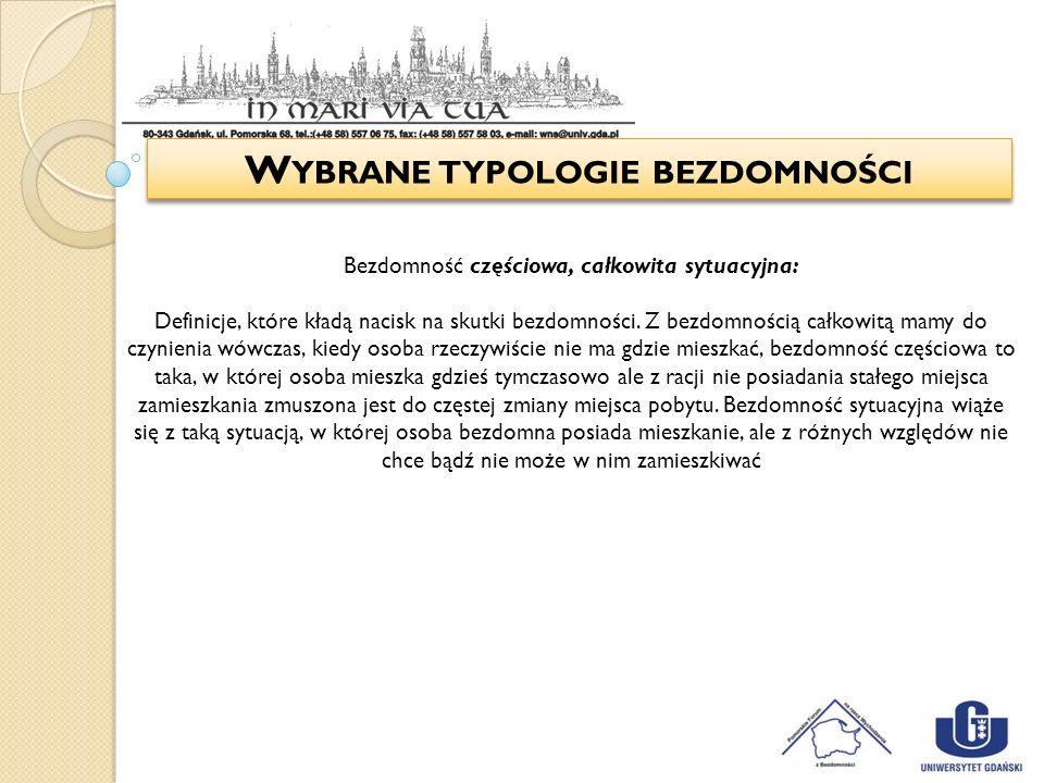 W YBRANE TYPOLOGIE BEZDOMNOŚCI Bezdomność częściowa, całkowita sytuacyjna: Definicje, które kładą nacisk na skutki bezdomności. Z bezdomnością całkowi