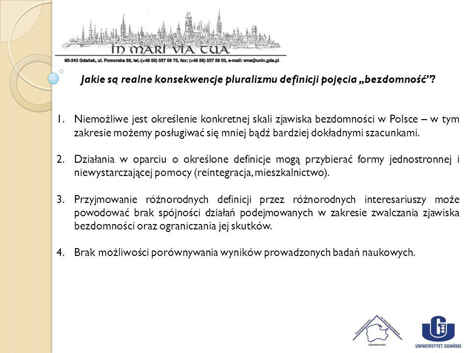 Jakie są realne konsekwencje pluralizmu definicji pojęcia bezdomność? 1.Niemożliwe jest określenie konkretnej skali zjawiska bezdomności w Polsce – w