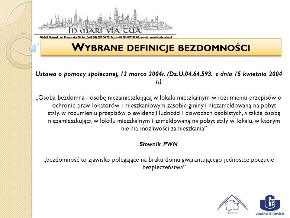 W YBRANE DEFINICJE BEZDOMNOŚCI Ustawa o pomocy społecznej, 12 marca 2004r. (Dz.U.04.64.593. z dnia 15 kwietnia 2004 r.) Osoba bezdomna - osobę niezami