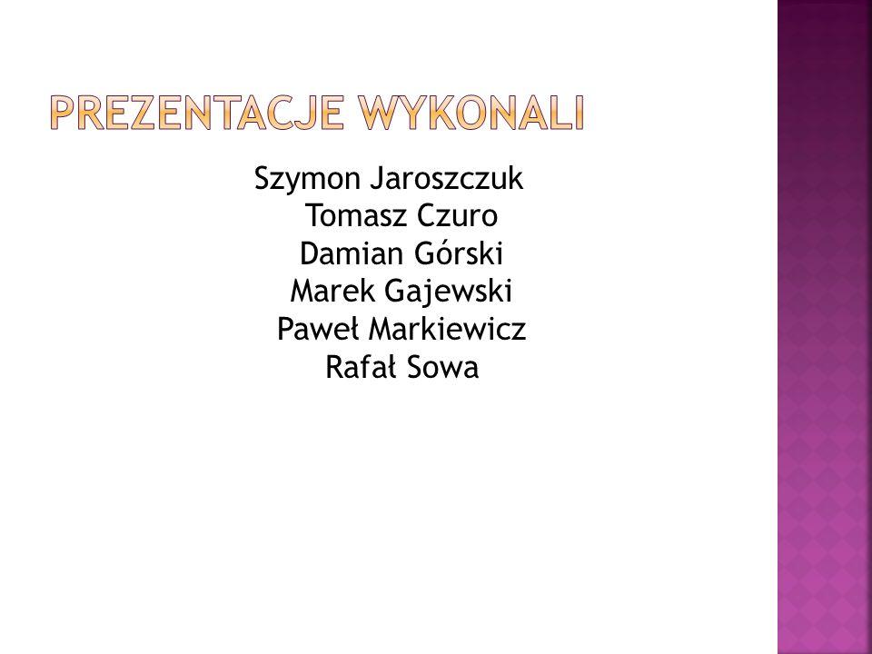 Szymon Jaroszczuk Tomasz Czuro Damian Górski Marek Gajewski Paweł Markiewicz Rafał Sowa