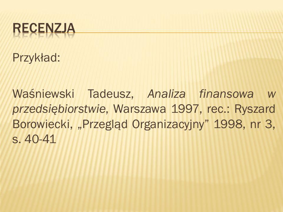 Przykład: Waśniewski Tadeusz, Analiza finansowa w przedsiębiorstwie, Warszawa 1997, rec.: Ryszard Borowiecki, Przegląd Organizacyjny 1998, nr 3, s. 40