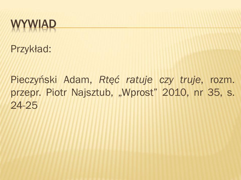 Przykład: Pieczyński Adam, Rtęć ratuje czy truje, rozm. przepr. Piotr Najsztub, Wprost 2010, nr 35, s. 24-25