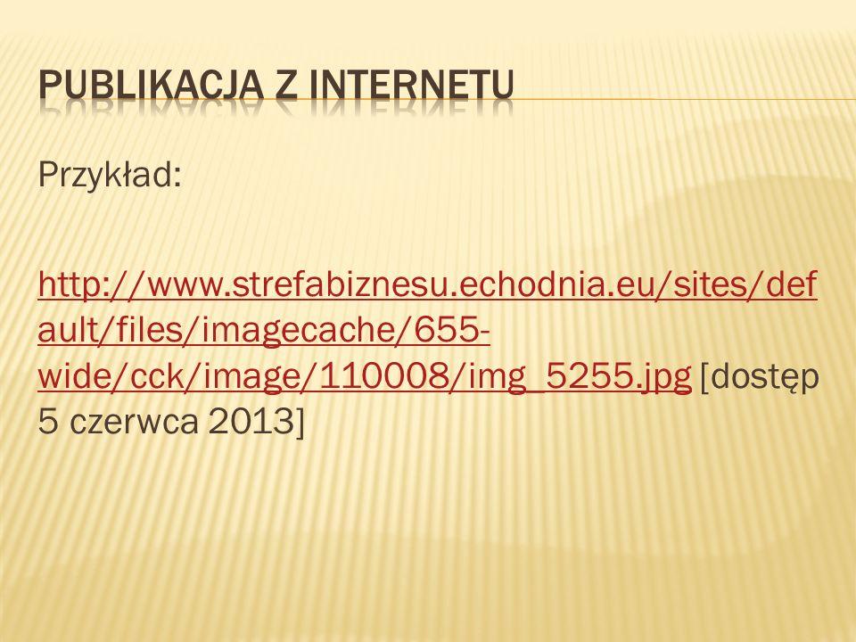 Przykład: http://www.strefabiznesu.echodnia.eu/sites/def ault/files/imagecache/655- wide/cck/image/110008/img_5255.jpghttp://www.strefabiznesu.echodni