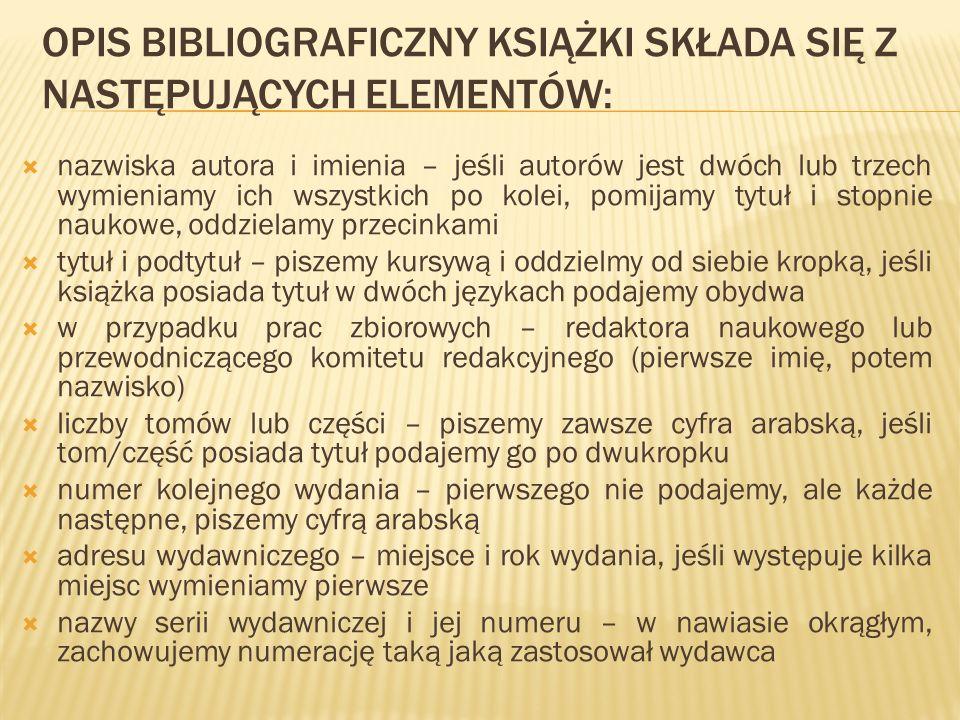 OPIS BIBLIOGRAFICZNY KSIĄŻKI SKŁADA SIĘ Z NASTĘPUJĄCYCH ELEMENTÓW: nazwiska autora i imienia – jeśli autorów jest dwóch lub trzech wymieniamy ich wszy