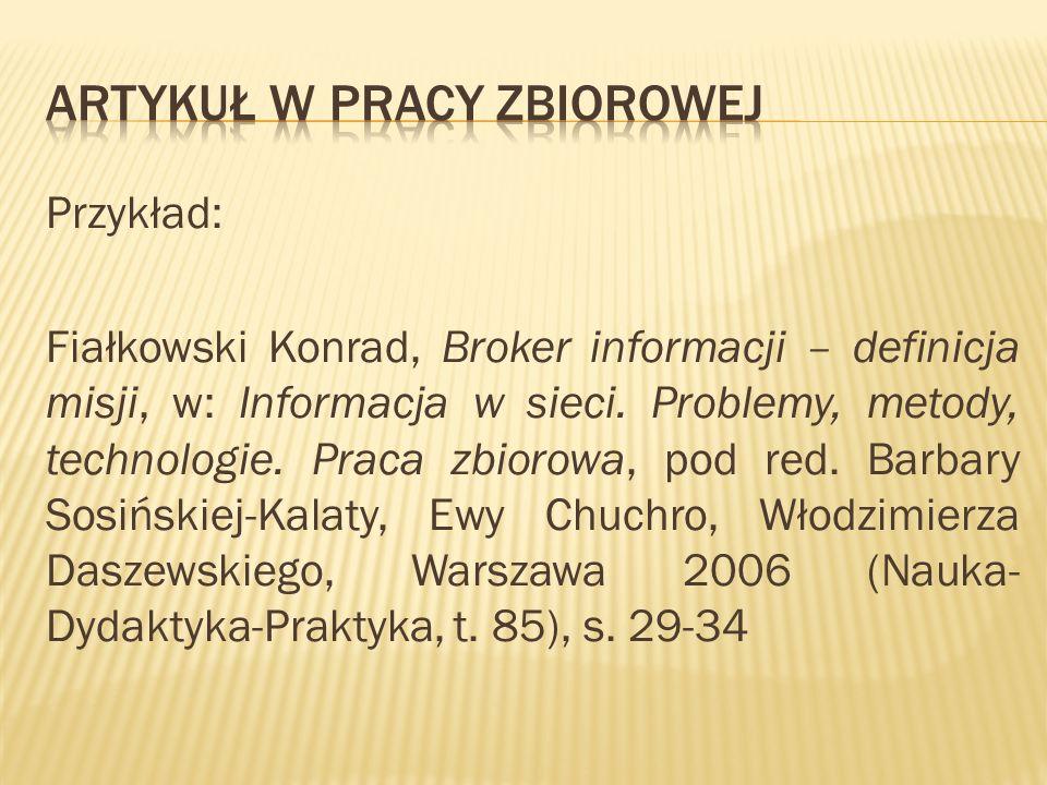 Przykład: Fiałkowski Konrad, Broker informacji – definicja misji, w: Informacja w sieci. Problemy, metody, technologie. Praca zbiorowa, pod red. Barba