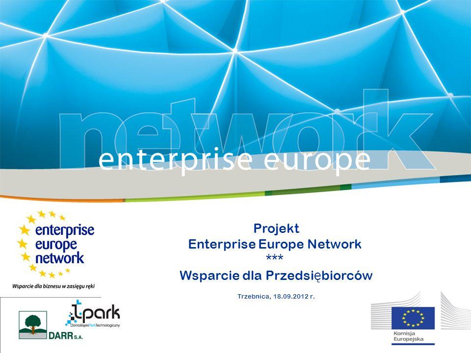 Projekt Enterprise Europe Network *** Wsparcie dla Przedsi ę biorców Trzebnica, 18.09.2012 r.