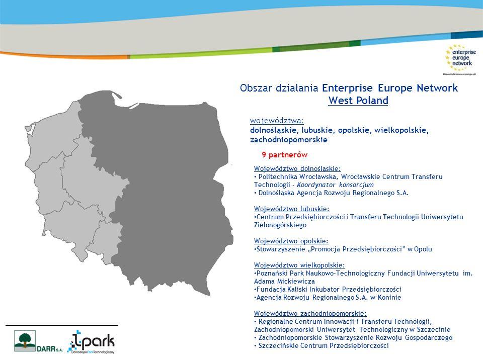 Obszar działania Enterprise Europe Network West Poland 9 partnerów województwa: dolnośląskie, lubuskie, opolskie, wielkopolskie, zachodniopomorskie Wo