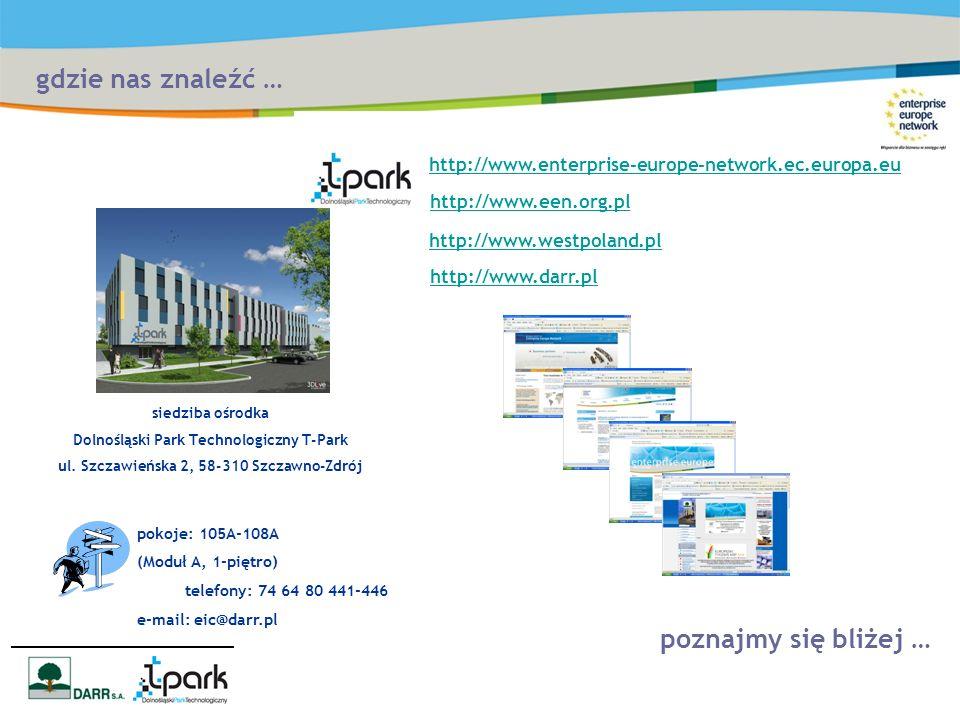 gdzie nas znaleźć … poznajmy się bliżej … pokoje: 105A-108A (Moduł A, 1-piętro) telefony: 74 64 80 441-446 e-mail: eic@darr.pl siedziba ośrodka Dolnośląski Park Technologiczny T-Park ul.