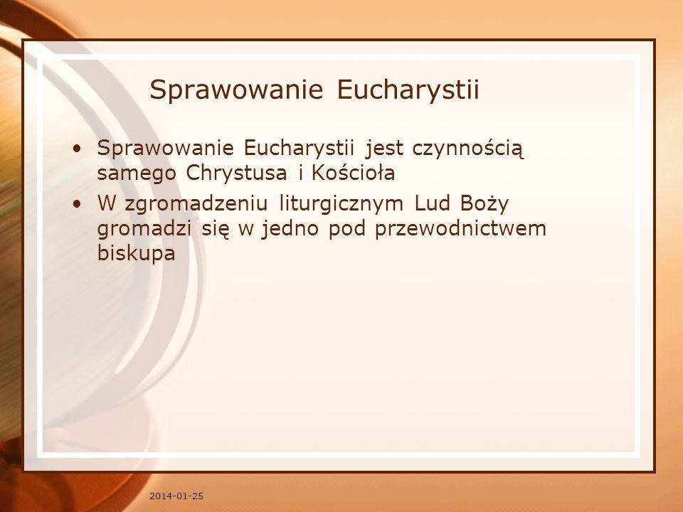 Sprawowanie Eucharystii Sprawowanie Eucharystii jest czynnością samego Chrystusa i Kościoła W zgromadzeniu liturgicznym Lud Boży gromadzi się w jedno