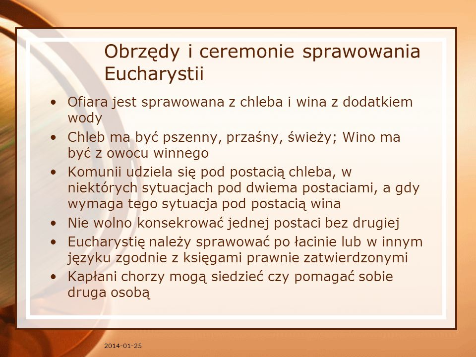 Obrzędy i ceremonie sprawowania Eucharystii Ofiara jest sprawowana z chleba i wina z dodatkiem wody Chleb ma być pszenny, przaśny, świeży; Wino ma być
