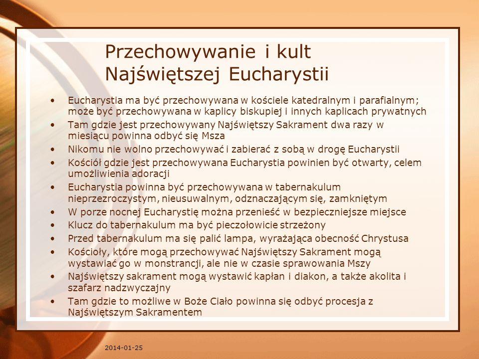Przechowywanie i kult Najświętszej Eucharystii Eucharystia ma być przechowywana w kościele katedralnym i parafialnym; może być przechowywana w kaplicy