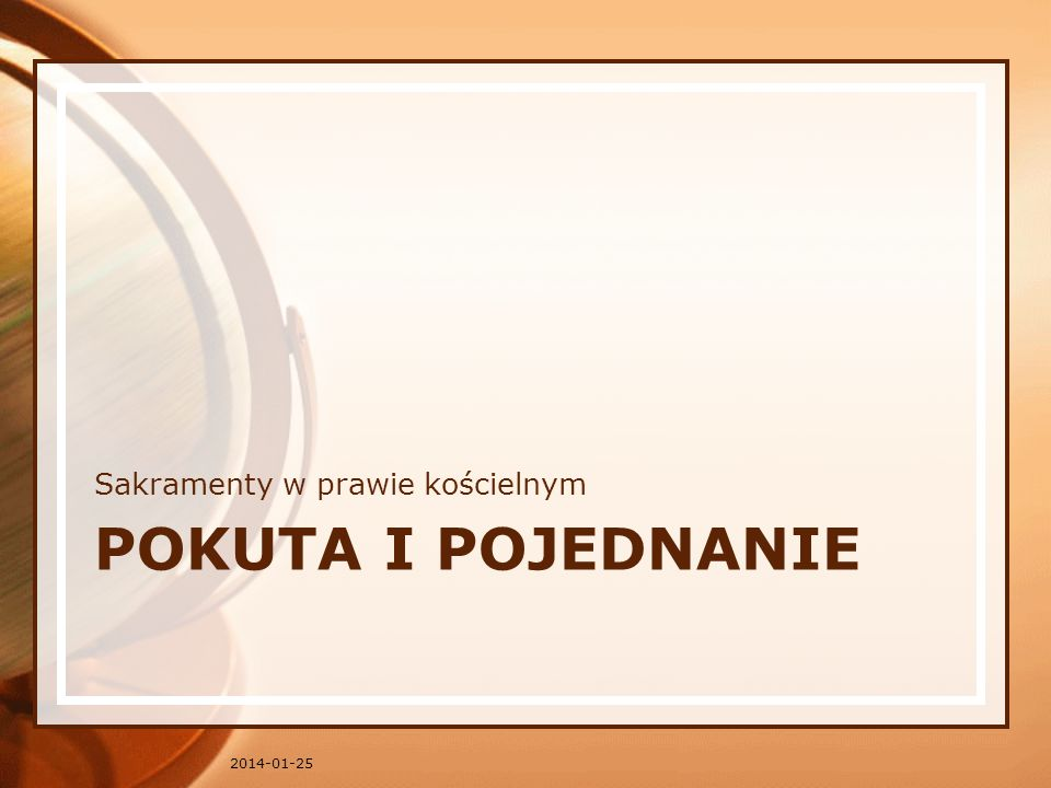 POKUTA I POJEDNANIE Sakramenty w prawie kościelnym 2014-01-25