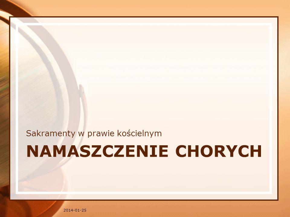 NAMASZCZENIE CHORYCH Sakramenty w prawie kościelnym 2014-01-25
