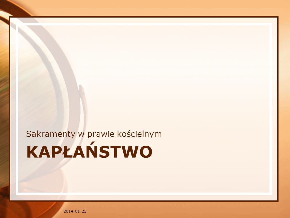 KAPŁAŃSTWO Sakramenty w prawie kościelnym 2014-01-25