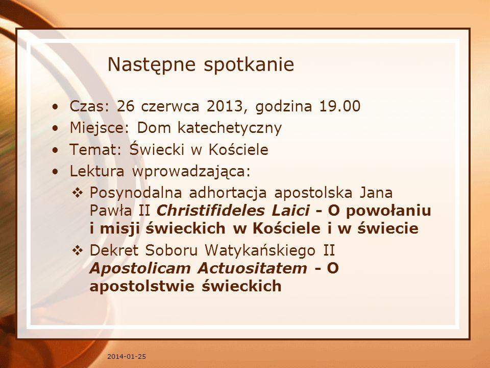 Następne spotkanie Czas: 26 czerwca 2013, godzina 19.00 Miejsce: Dom katechetyczny Temat: Świecki w Kościele Lektura wprowadzająca: Posynodalna adhort
