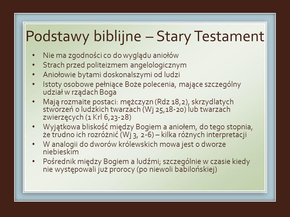 Podstawy biblijne – Stary Testament Nie ma zgodności co do wyglądu aniołów Strach przed politeizmem angelologicznym Aniołowie bytami doskonalszymi od