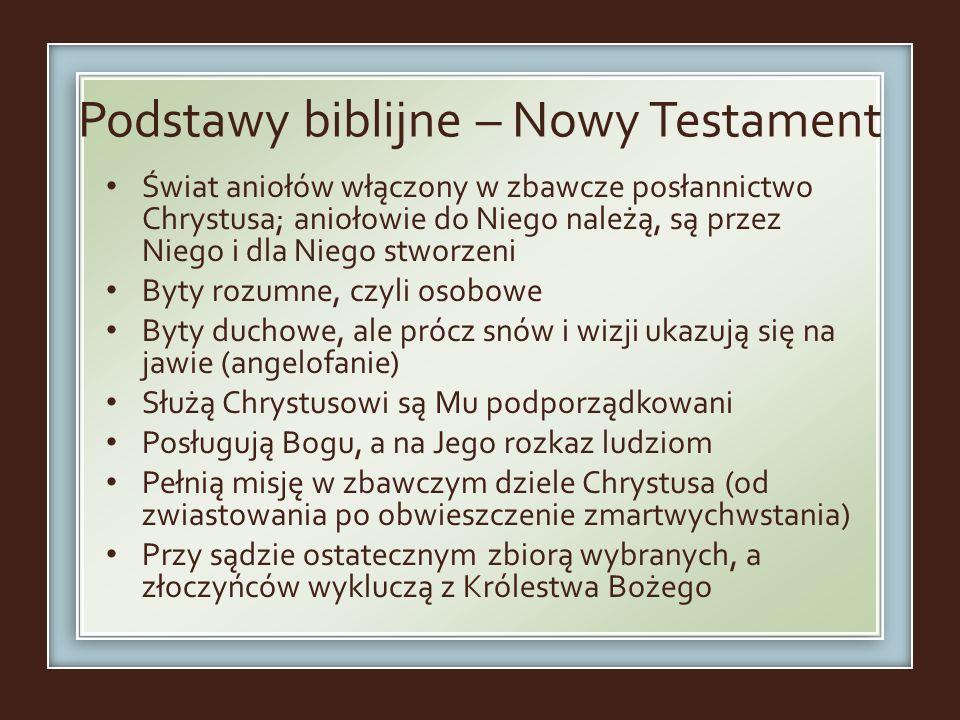 Podstawy biblijne – Nowy Testament Świat aniołów włączony w zbawcze posłannictwo Chrystusa; aniołowie do Niego należą, są przez Niego i dla Niego stwo