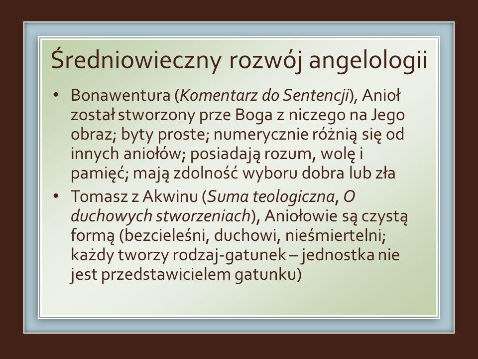 Średniowieczny rozwój angelologii Bonawentura (Komentarz do Sentencji), Anioł został stworzony prze Boga z niczego na Jego obraz; byty proste; numeryc