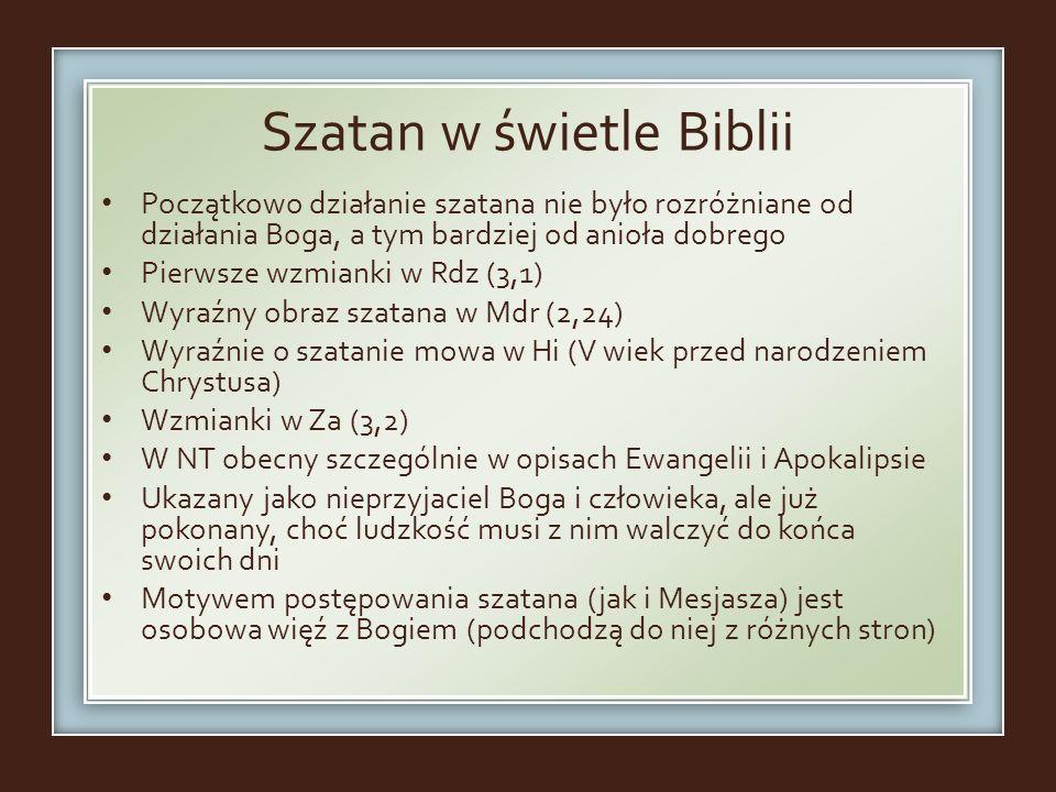 Szatan w świetle Biblii Początkowo działanie szatana nie było rozróżniane od działania Boga, a tym bardziej od anioła dobrego Pierwsze wzmianki w Rdz