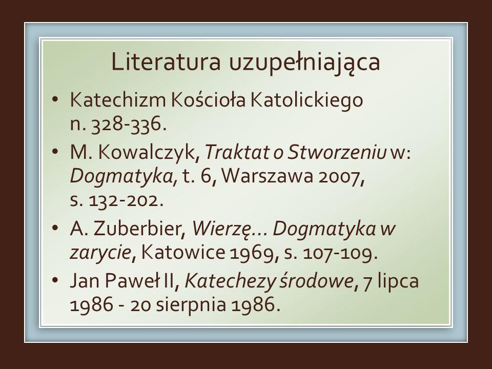Literatura uzupełniająca Katechizm Kościoła Katolickiego n. 328-336. M. Kowalczyk, Traktat o Stworzeniu w: Dogmatyka, t. 6, Warszawa 2007, s. 132-202.