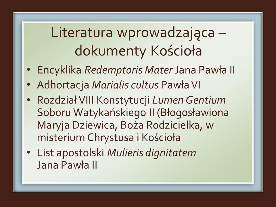 Literatura wprowadzająca – dokumenty Kościoła Encyklika Redemptoris Mater Jana Pawła II Adhortacja Marialis cultus Pawła VI Rozdział VIII Konstytucji