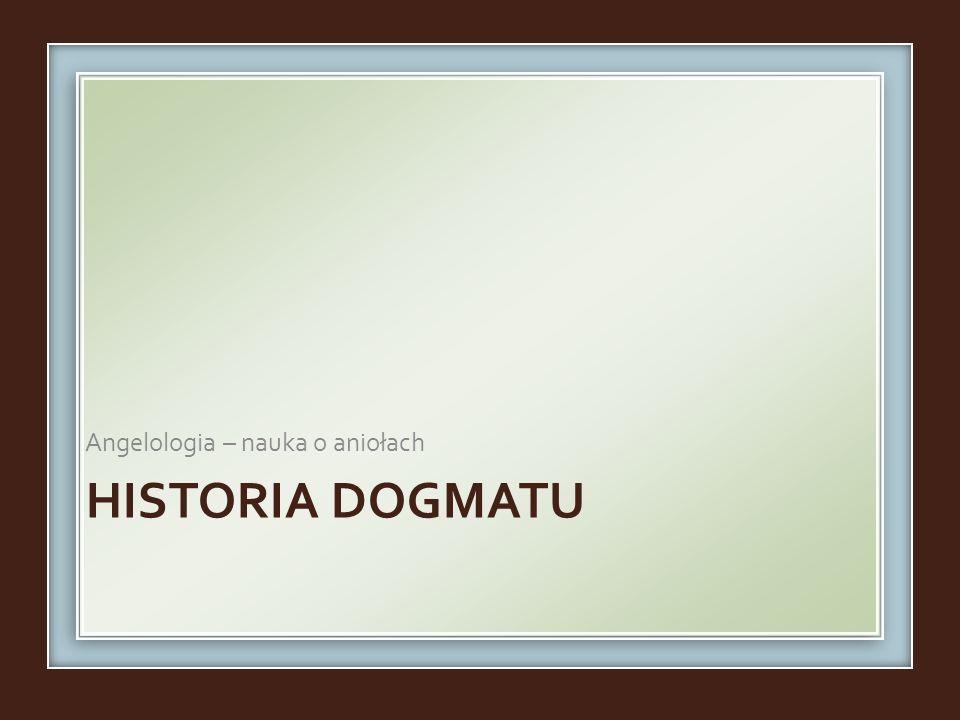 HISTORIA DOGMATU Angelologia – nauka o aniołach