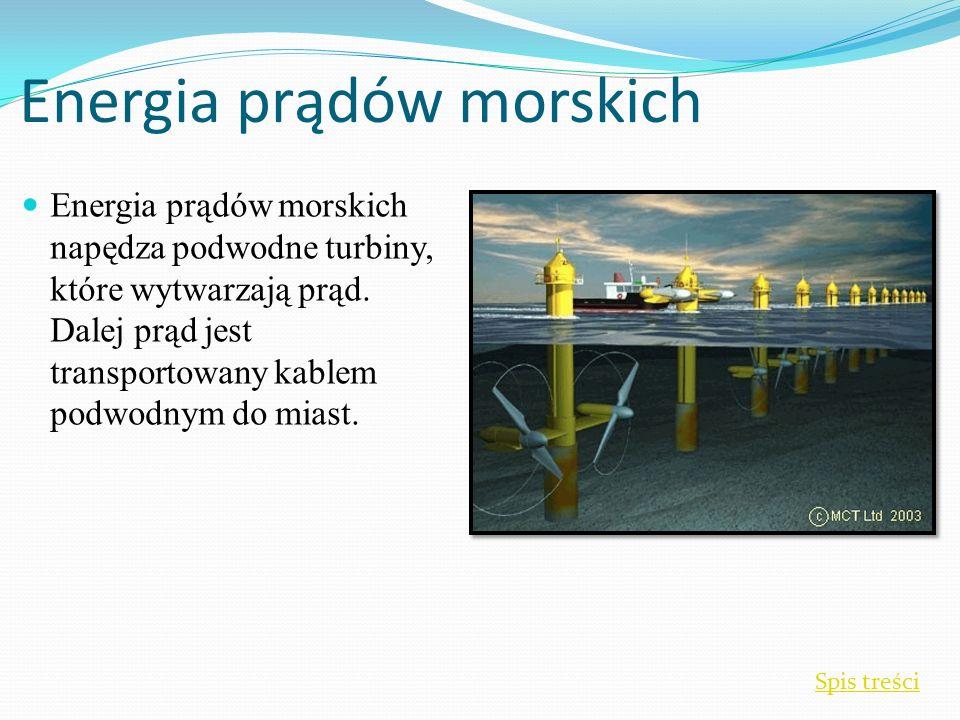Energia prądów morskich Energia prądów morskich napędza podwodne turbiny, które wytwarzają prąd.