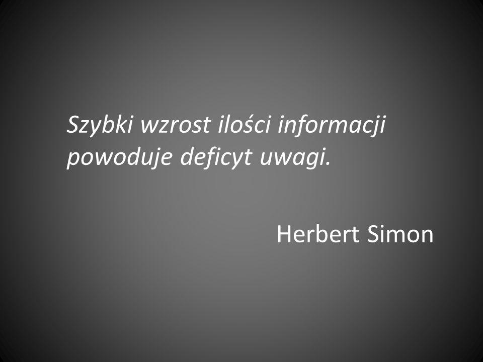 Szybki wzrost ilości informacji powoduje deficyt uwagi. Herbert Simon