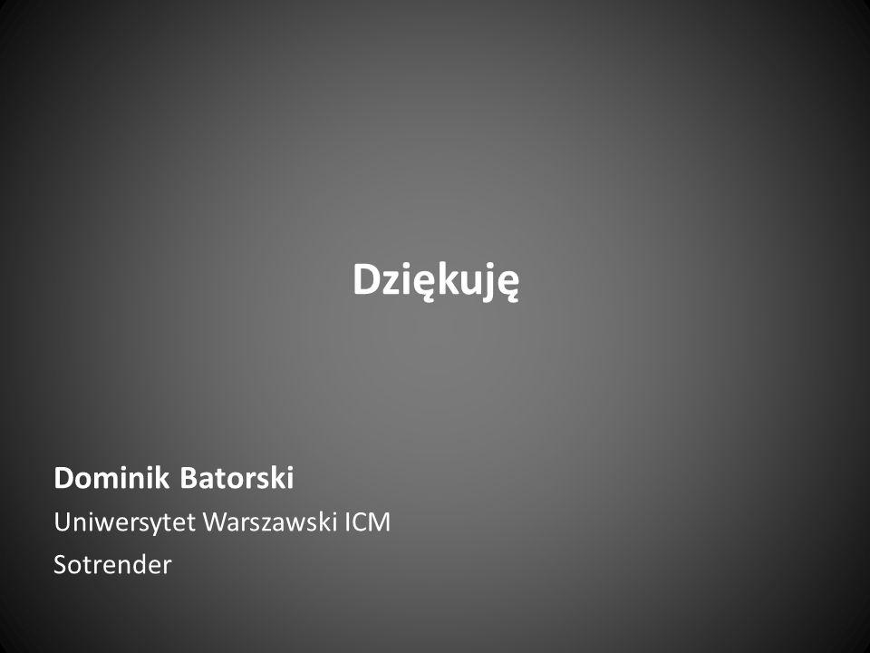 Dziękuję Dominik Batorski Uniwersytet Warszawski ICM Sotrender