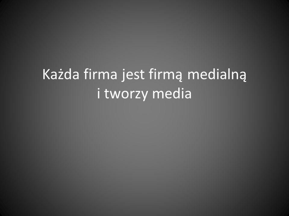 Każda firma jest firmą medialną i tworzy media