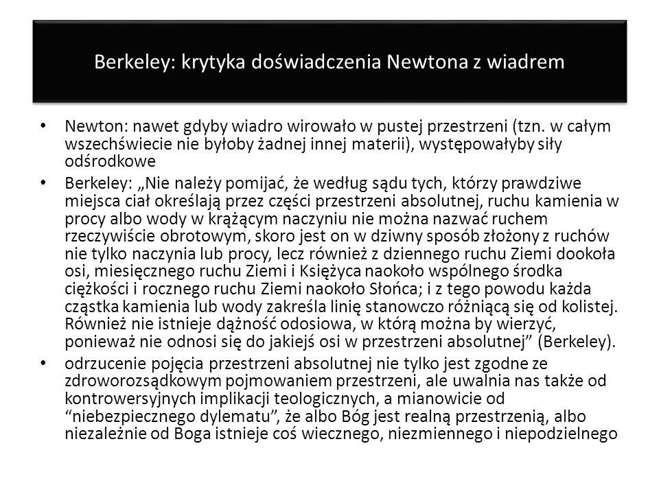 Berkeley: krytyka doświadczenia Newtona z wiadrem Newton: nawet gdyby wiadro wirowało w pustej przestrzeni (tzn. w całym wszechświecie nie byłoby żadn