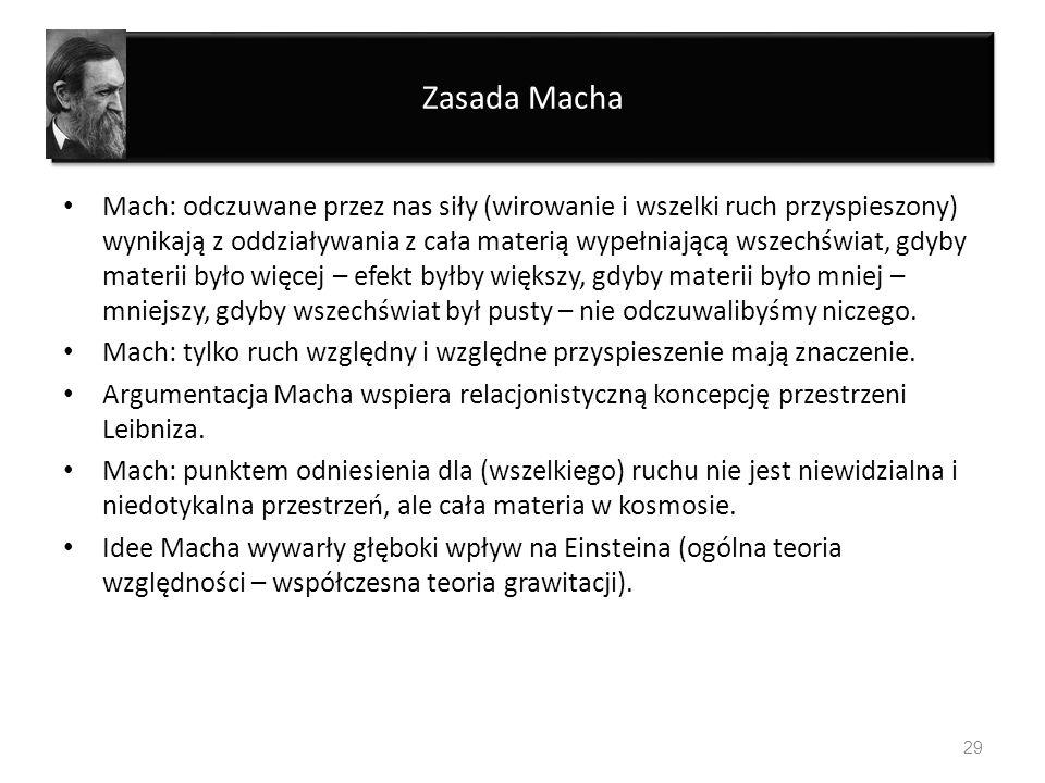 Zasada Macha Mach: odczuwane przez nas siły (wirowanie i wszelki ruch przyspieszony) wynikają z oddziaływania z cała materią wypełniającą wszechświat,