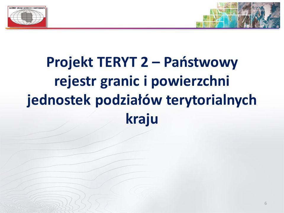 6 Projekt TERYT 2 – Państwowy rejestr granic i powierzchni jednostek podziałów terytorialnych kraju