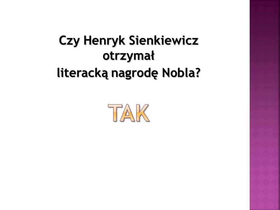 Czy Henryk Sienkiewicz otrzymał literacką nagrodę Nobla?